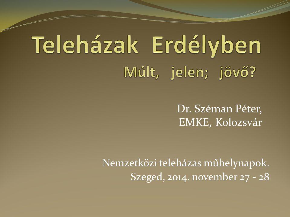 Nemzetközi teleházas műhelynapok. Szeged, 2014. november 27 - 28 Dr. Széman Péter, EMKE, Kolozsvár