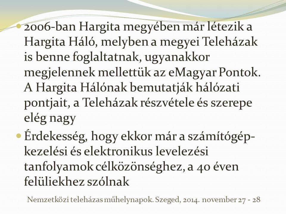2006-ban Hargita megyében már létezik a Hargita Háló, melyben a megyei Teleházak is benne foglaltatnak, ugyanakkor megjelennek mellettük az eMagyar Po
