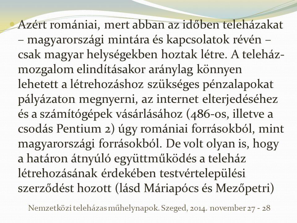 Azért romániai, mert abban az időben teleházakat – magyarországi mintára és kapcsolatok révén – csak magyar helységekben hoztak létre. A teleház- mozg