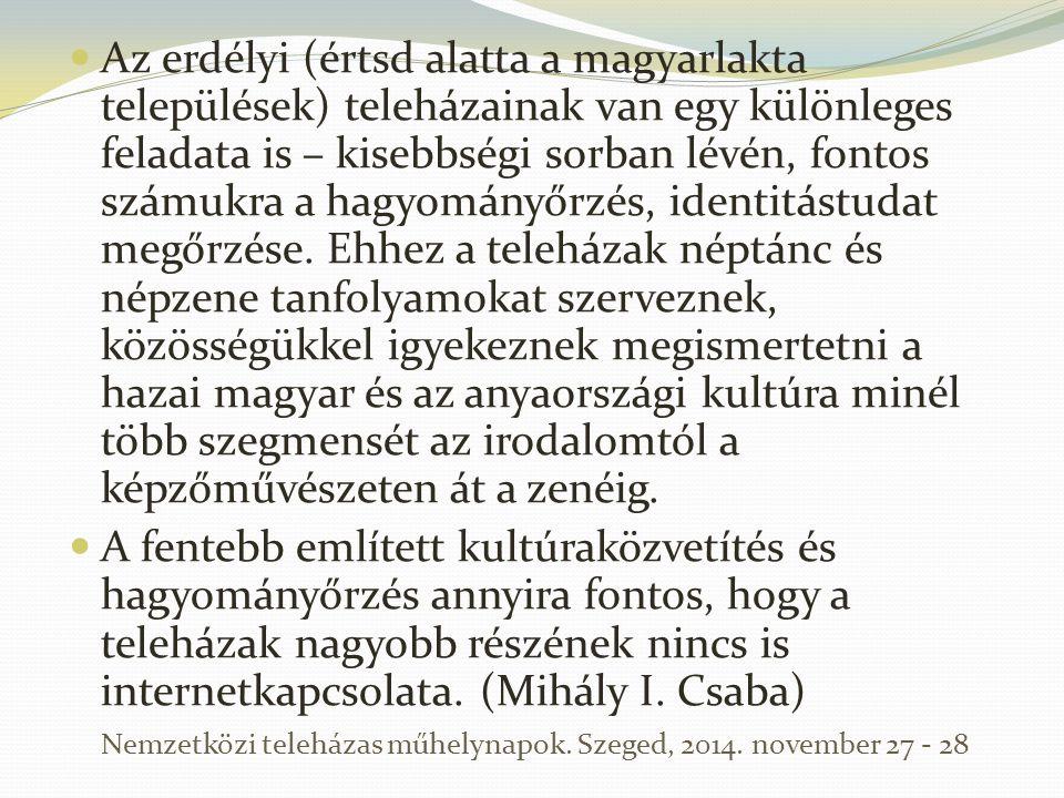 Az erdélyi (értsd alatta a magyarlakta települések) teleházainak van egy különleges feladata is – kisebbségi sorban lévén, fontos számukra a hagyomány