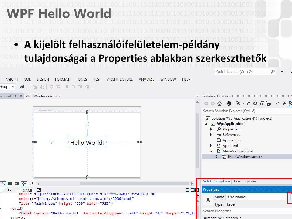 V 1.0ÓE-NIK, 2014 WPF Hello World A kijelölt felhasználóifelületelem-példány tulajdonságai a Properties ablakban szerkeszthetők 17