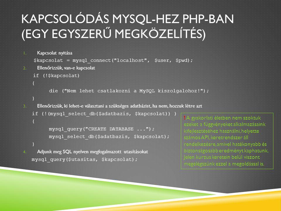 KAPCSOLÓDÁS MYSQL-HEZ PHP-BAN (EGY EGYSZERŰ MEGKÖZELÍTÉS) 1. Kapcsolat nyitása $kapcsolat = mysql_connect(
