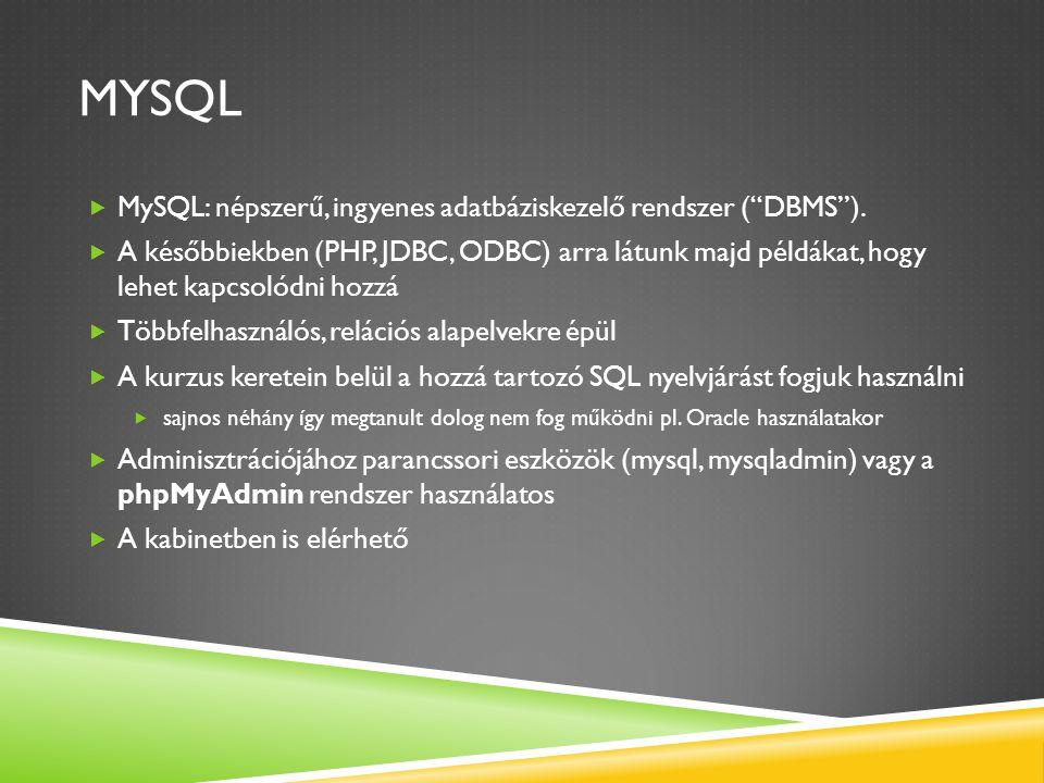 """MYSQL  MySQL: népszerű, ingyenes adatbáziskezelő rendszer (""""DBMS"""").  A későbbiekben (PHP, JDBC, ODBC) arra látunk majd példákat, hogy lehet kapcsoló"""