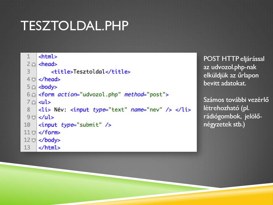 TESZTOLDAL.PHP POST HTTP eljárással az udvozol.php-nak elküldjük az űrlapon bevitt adatokat. Számos további vezérlő létrehozható (pl. rádiógombok, jel