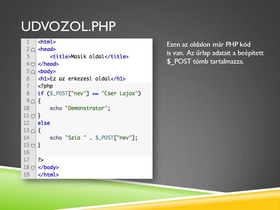 UDVOZOL.PHP Ezen az oldalon már PHP kód is van. Az űrlap adatait a beépített $_POST tömb tartalmazza.