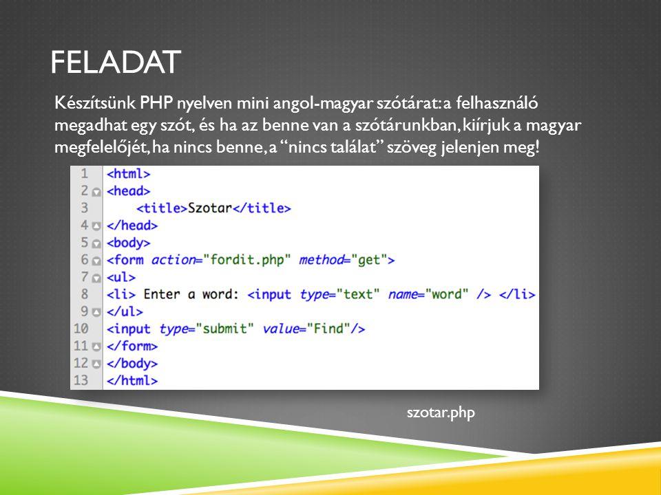 FELADAT Készítsünk PHP nyelven mini angol-magyar szótárat: a felhasználó megadhat egy szót, és ha az benne van a szótárunkban, kiírjuk a magyar megfel