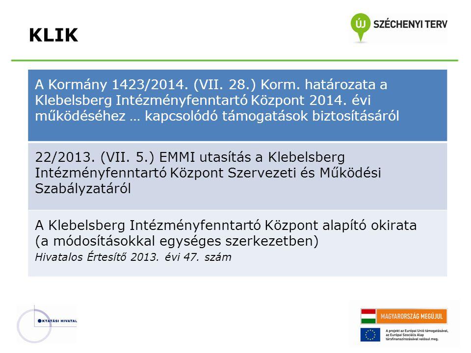 KLIK A Kormány 1423/2014. (VII. 28.) Korm. határozata a Klebelsberg Intézményfenntartó Központ 2014. évi működéséhez … kapcsolódó támogatások biztosít