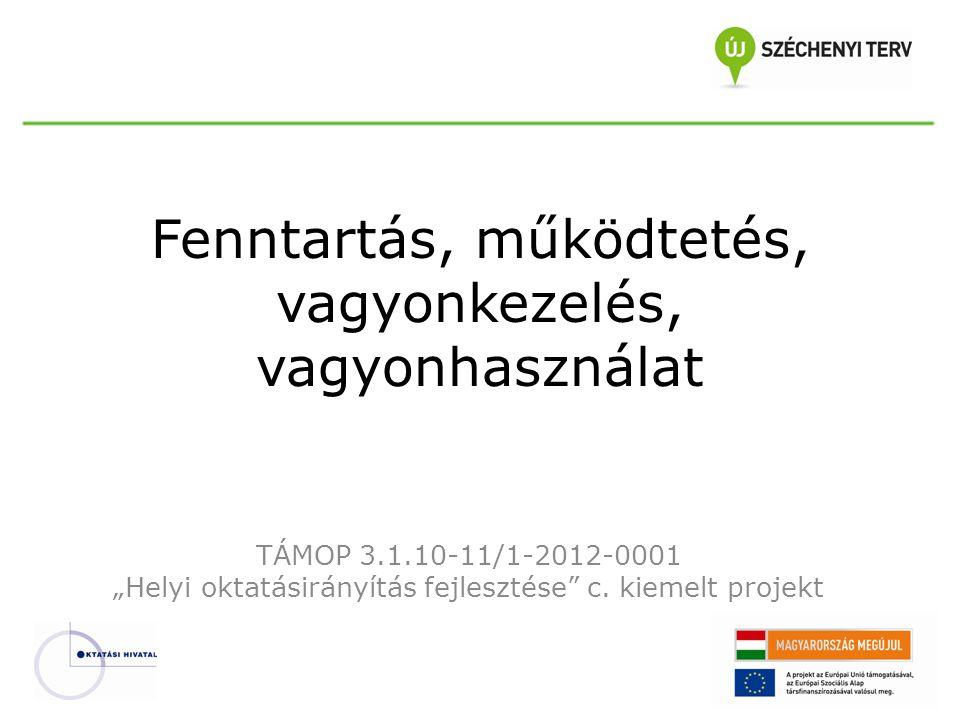 """Fenntartás, működtetés, vagyonkezelés, vagyonhasználat TÁMOP 3.1.10-11/1-2012-0001 """"Helyi oktatásirányítás fejlesztése"""" c. kiemelt projekt"""