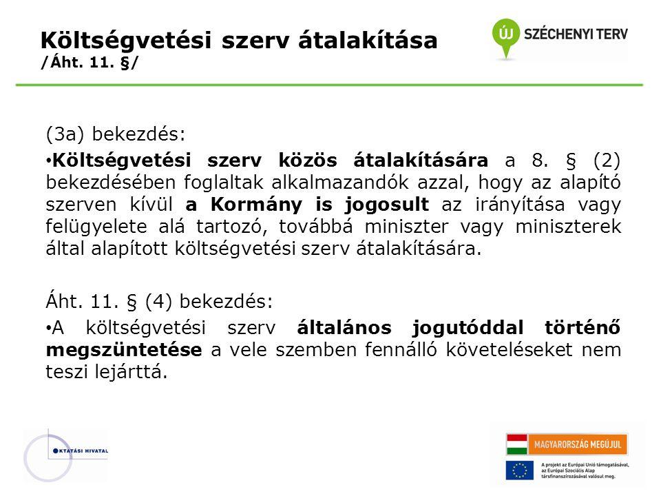 (3a) bekezdés: Költségvetési szerv közös átalakítására a 8. § (2) bekezdésében foglaltak alkalmazandók azzal, hogy az alapító szerven kívül a Kormány