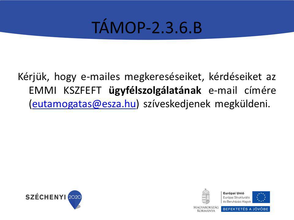 TÁMOP-2.3.6.B Kérjük, hogy e-mailes megkereséseiket, kérdéseiket az EMMI KSZFEFT ügyfélszolgálatának e-mail címére (eutamogatas@esza.hu) szíveskedjenek megküldeni.eutamogatas@esza.hu
