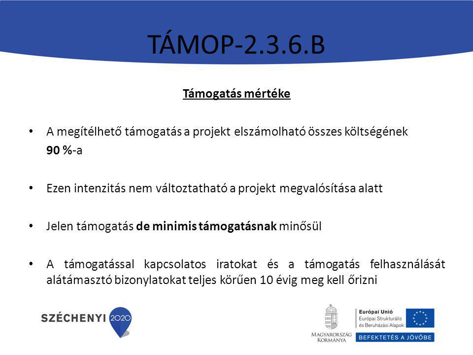 TÁMOP-2.3.6.B Támogatás mértéke A megítélhető támogatás a projekt elszámolható összes költségének 90 %-a Ezen intenzitás nem változtatható a projekt megvalósítása alatt Jelen támogatás de minimis támogatásnak minősül A támogatással kapcsolatos iratokat és a támogatás felhasználását alátámasztó bizonylatokat teljes körűen 10 évig meg kell őrizni