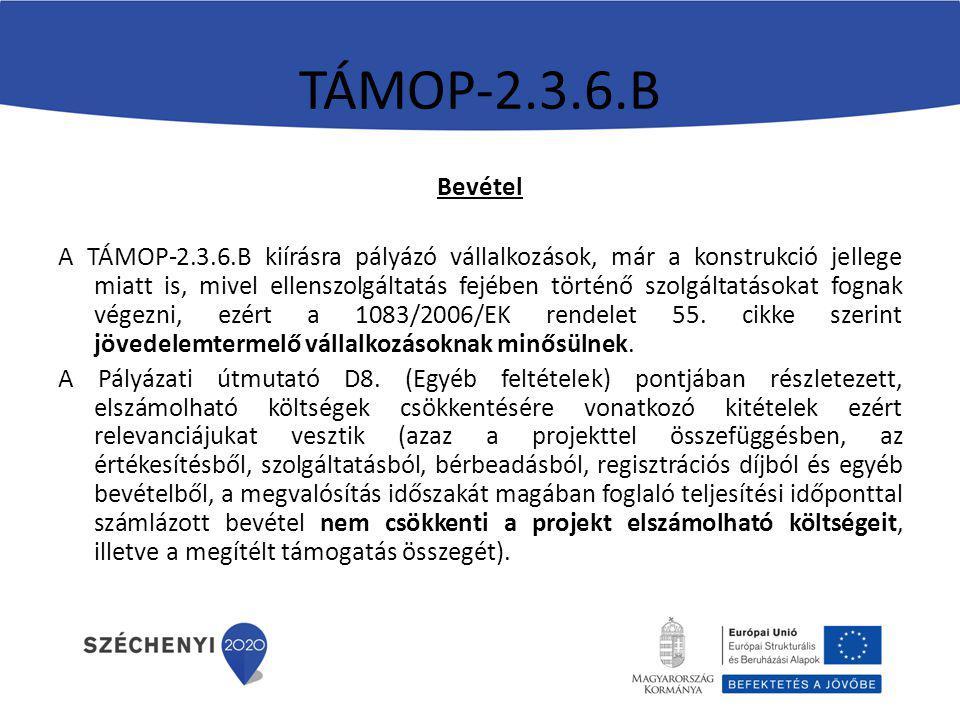 TÁMOP-2.3.6.B Bevétel A TÁMOP-2.3.6.B kiírásra pályázó vállalkozások, már a konstrukció jellege miatt is, mivel ellenszolgáltatás fejében történő szolgáltatásokat fognak végezni, ezért a 1083/2006/EK rendelet 55.