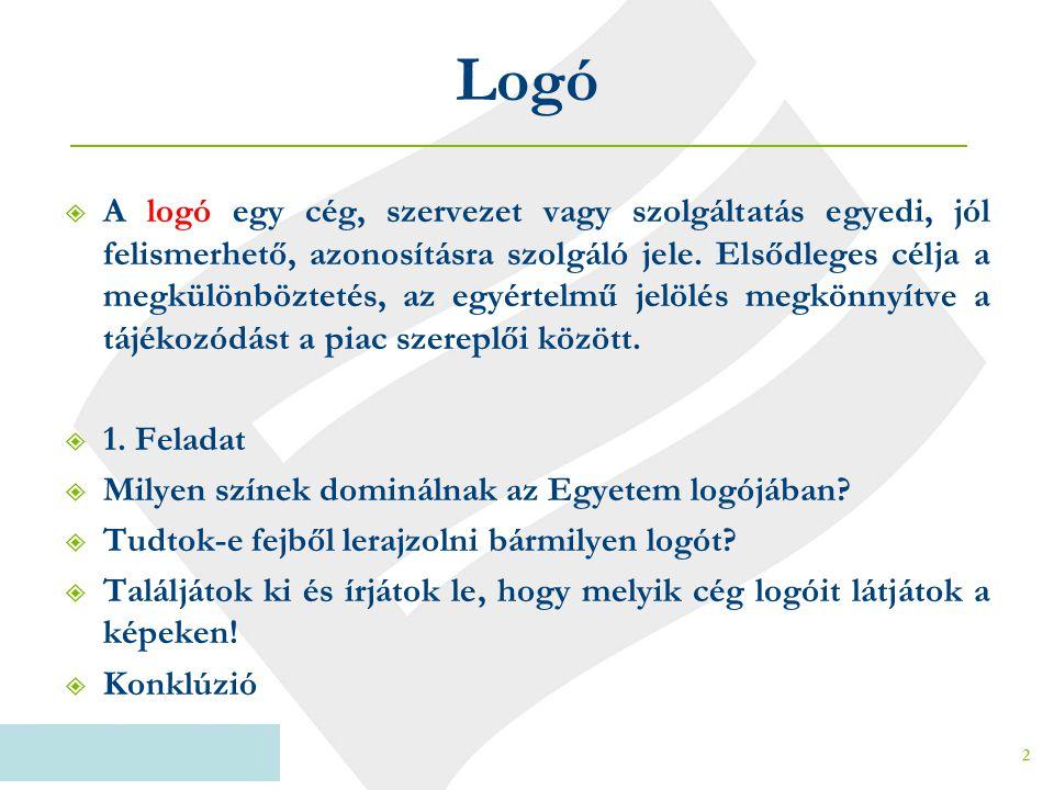 Logó  A logó egy cég, szervezet vagy szolgáltatás egyedi, jól felismerhető, azonosításra szolgáló jele. Elsődleges célja a megkülönböztetés, az egyér