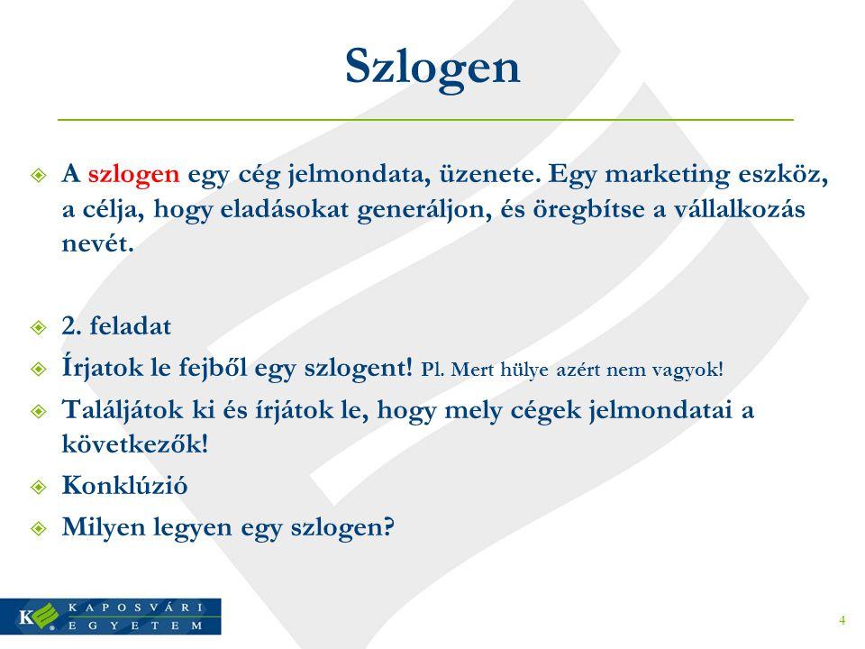 Szlogen  A szlogen egy cég jelmondata, üzenete. Egy marketing eszköz, a célja, hogy eladásokat generáljon, és öregbítse a vállalkozás nevét.  2. fel