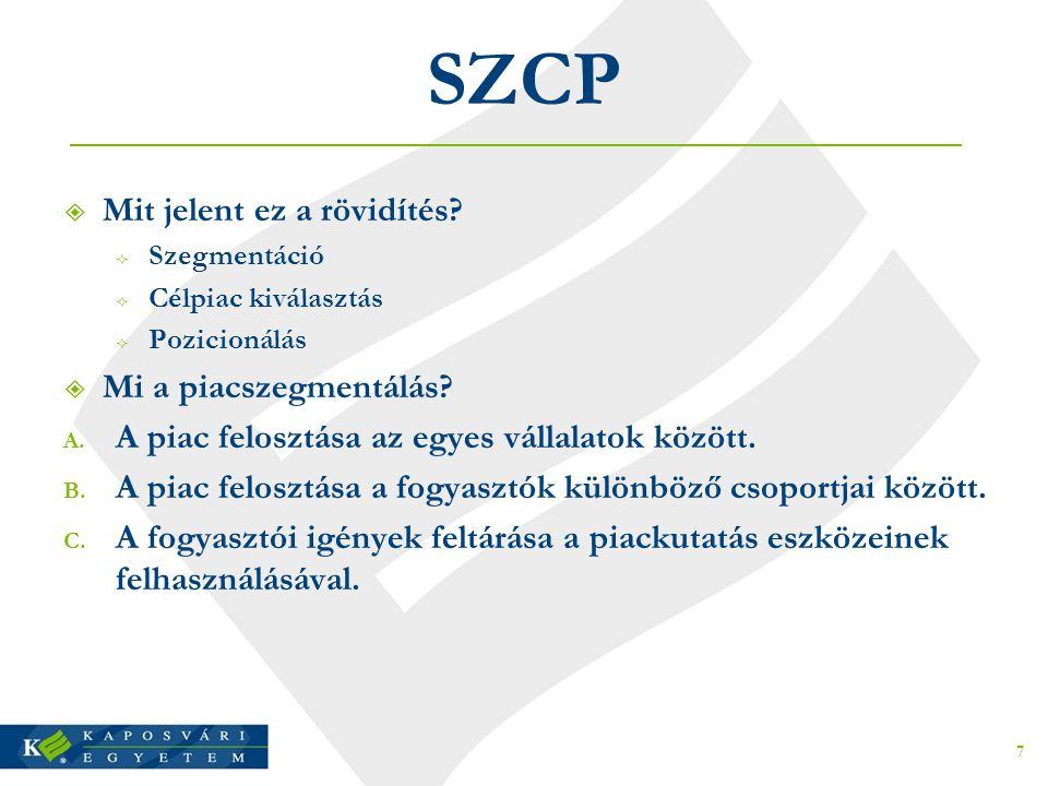 SZCP  Mit jelent ez a rövidítés?  Szegmentáció  Célpiac kiválasztás  Pozicionálás  Mi a piacszegmentálás? A. A piac felosztása az egyes vállalato