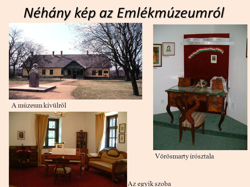 Néhány kép az Emlékmúzeumról Vörösmarty írósztala A múzeum kívülről Az egyik szoba
