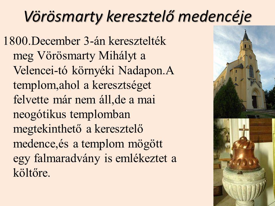 Vörösmarty keresztelő medencéje 1800.December 3-án keresztelték meg Vörösmarty Mihályt a Velencei-tó környéki Nadapon.A templom,ahol a keresztséget fe