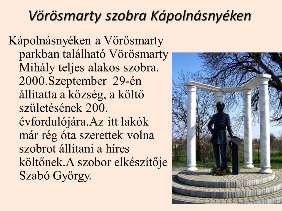 Vörösmarty szobra Kápolnásnyéken Kápolnásnyéken a Vörösmarty parkban található Vörösmarty Mihály teljes alakos szobra. 2000.Szeptember 29-én állítatta