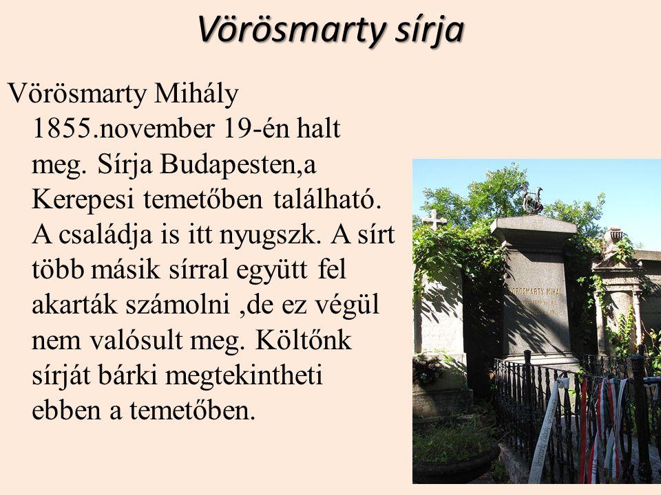 Vörösmarty sírja Vörösmarty Mihály 1855.november 19-én halt meg. Sírja Budapesten,a Kerepesi temetőben található. A családja is itt nyugszk. A sírt tö