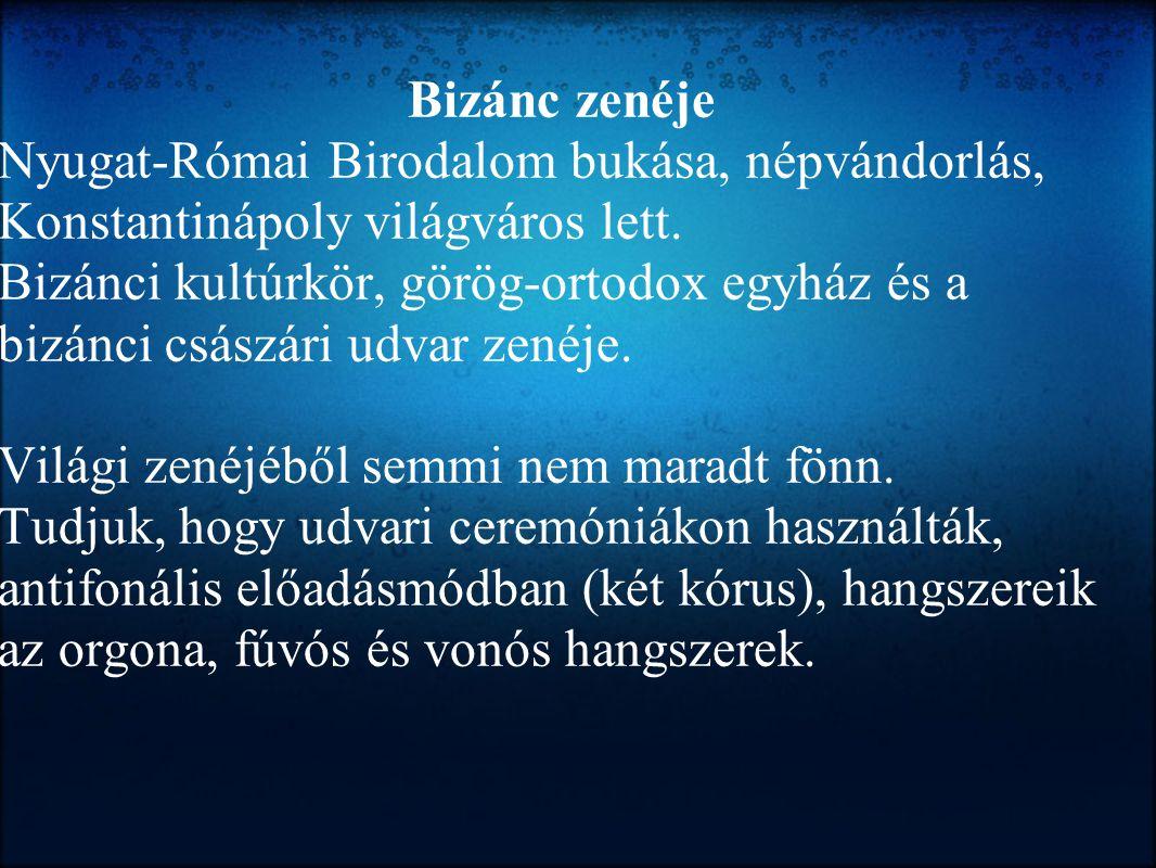 Bizánc zenéje Nyugat-Római Birodalom bukása, népvándorlás, Konstantinápoly világváros lett. Bizánci kultúrkör, görög-ortodox egyház és a bizánci csász