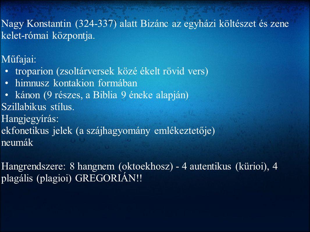 Nagy Konstantin (324-337) alatt Bizánc az egyházi költészet és zene kelet-római központja. Műfajai: troparion (zsoltárversek közé ékelt rövid vers) hi