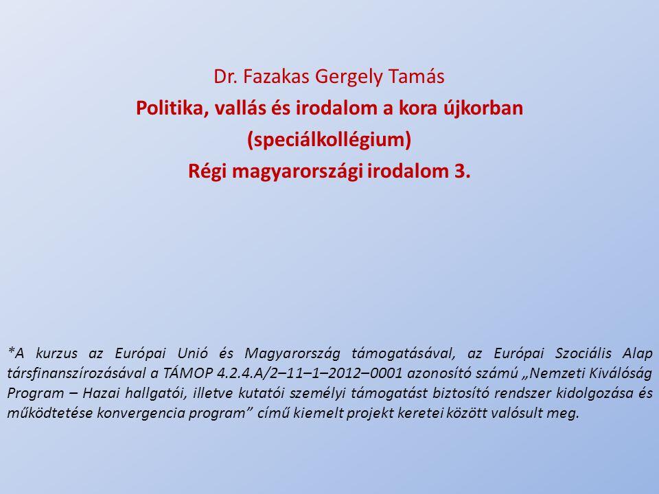 .. Dr. Fazakas Gergely Tamás Politika, vallás és irodalom a kora újkorban (speciálkollégium) Régi magyarországi irodalom 3. *A kurzus az Európai Unió