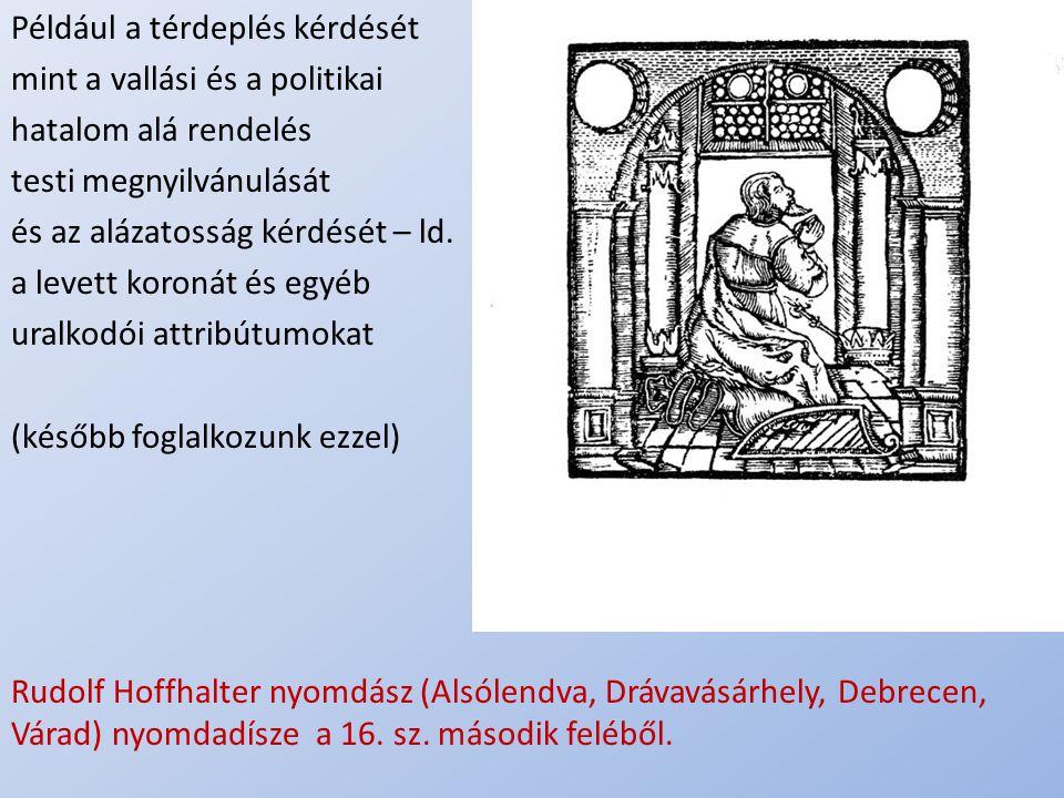 .. Például a térdeplés kérdését mint a vallási és a politikai hatalom alá rendelés testi megnyilvánulását és az alázatosság kérdését – ld. a levett ko