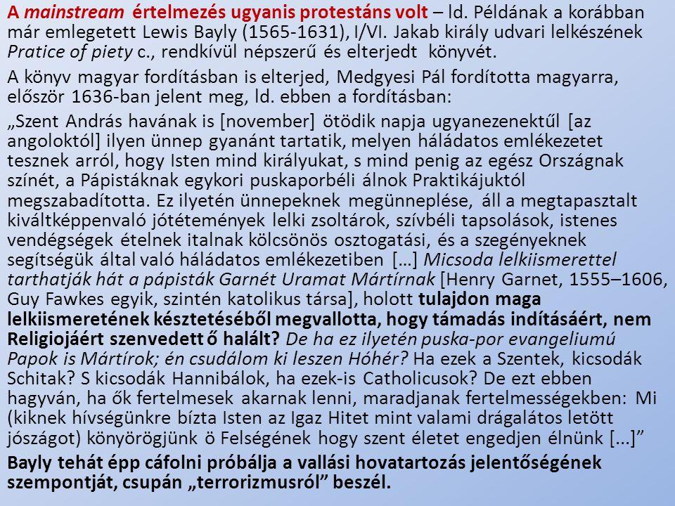 .. A mainstream értelmezés ugyanis protestáns volt – ld. Példának a korábban már emlegetett Lewis Bayly (1565-1631), I/VI. Jakab király udvari lelkész