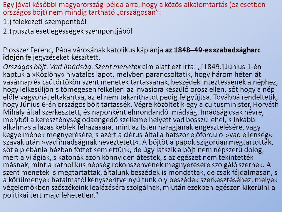""".. Egy jóval későbbi magyarországi példa arra, hogy a közös alkalomtartás (ez esetben országos böjt) nem mindig tartható """"országosan"""": 1.) felekezeti"""