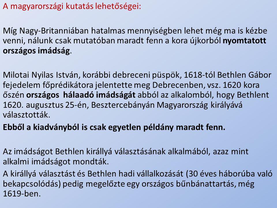 .. A magyarországi kutatás lehetőségei: Míg Nagy-Britanniában hatalmas mennyiségben lehet még ma is kézbe venni, nálunk csak mutatóban maradt fenn a k