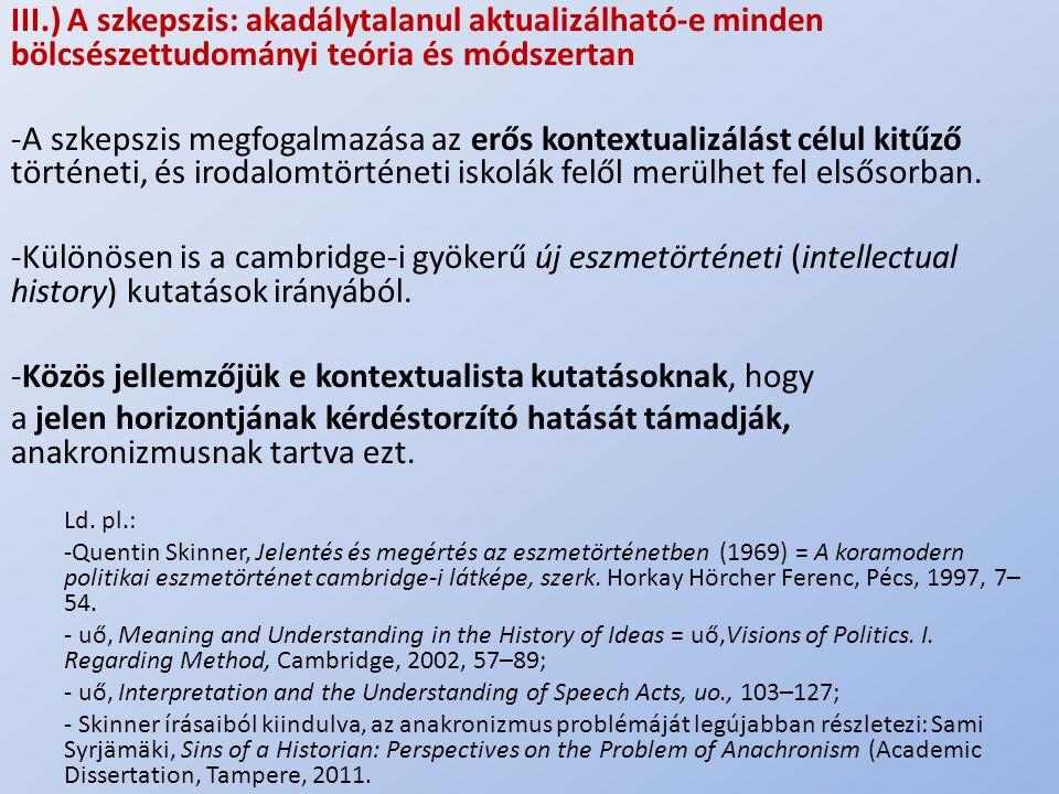 .. III.) A szkepszis: akadálytalanul aktualizálható-e minden bölcsészettudományi teória és módszertan -A szkepszis megfogalmazása az erős kontextualiz
