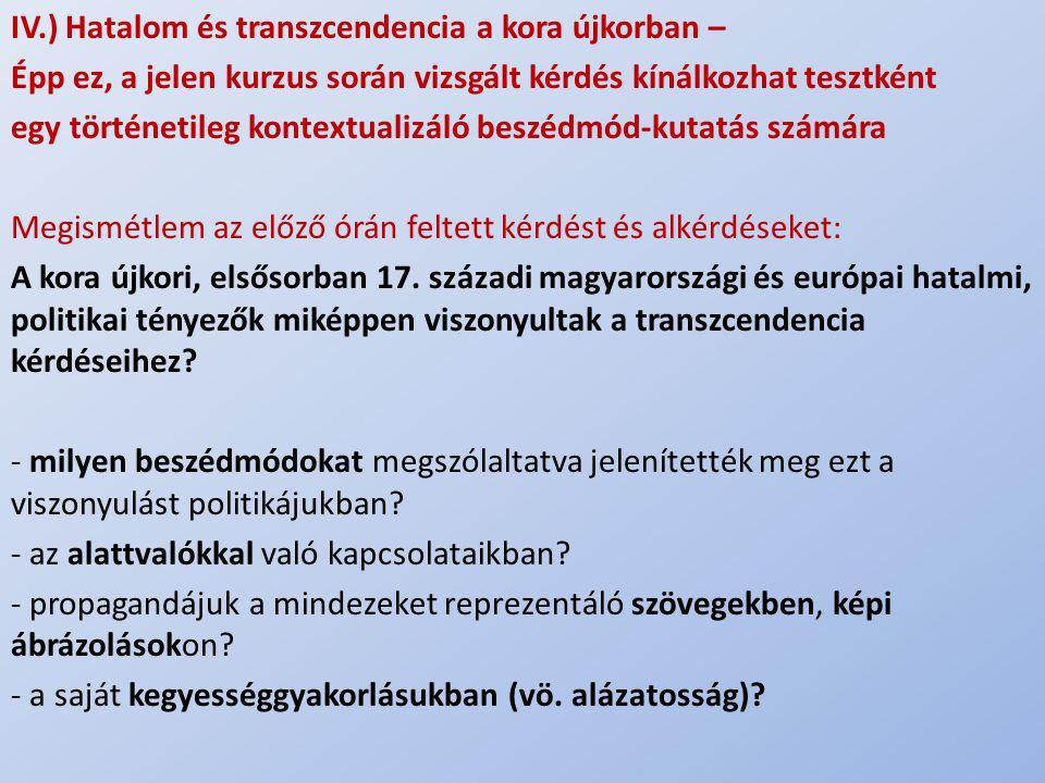 .. IV.) Hatalom és transzcendencia a kora újkorban – Épp ez, a jelen kurzus során vizsgált kérdés kínálkozhat tesztként egy történetileg kontextualizá
