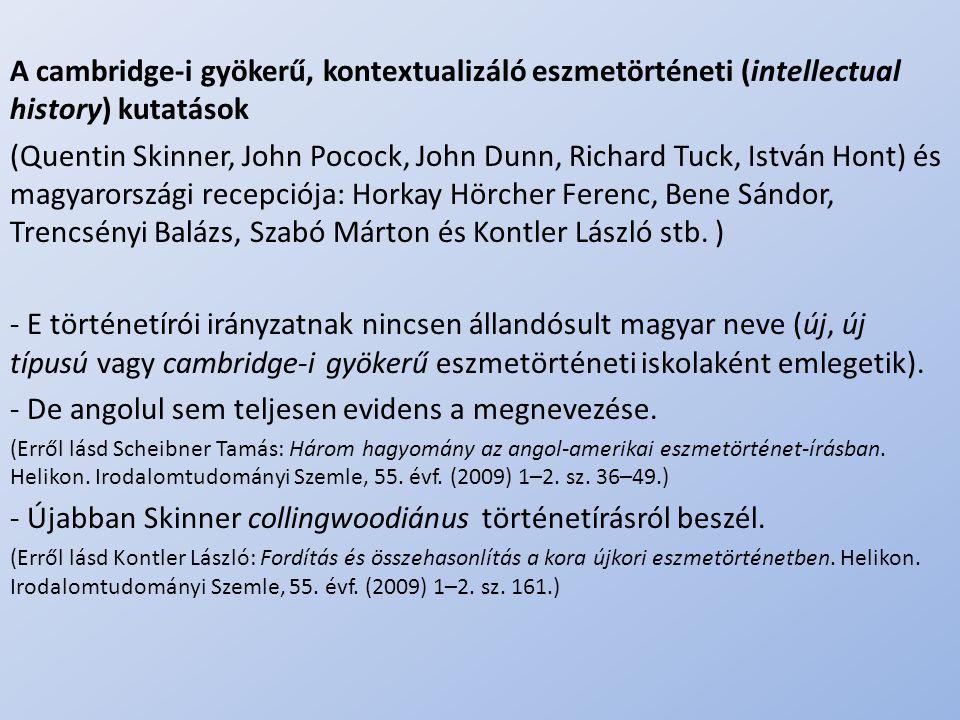.. A cambridge-i gyökerű, kontextualizáló eszmetörténeti (intellectual history) kutatások (Quentin Skinner, John Pocock, John Dunn, Richard Tuck, Istv