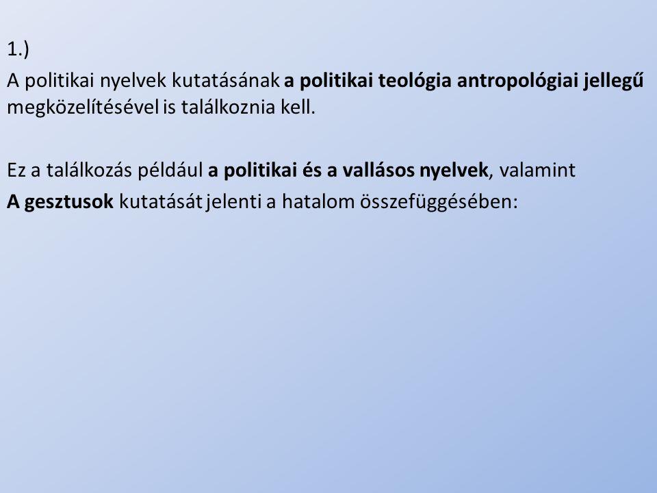 .. 1.) A politikai nyelvek kutatásának a politikai teológia antropológiai jellegű megközelítésével is találkoznia kell. Ez a találkozás például a poli