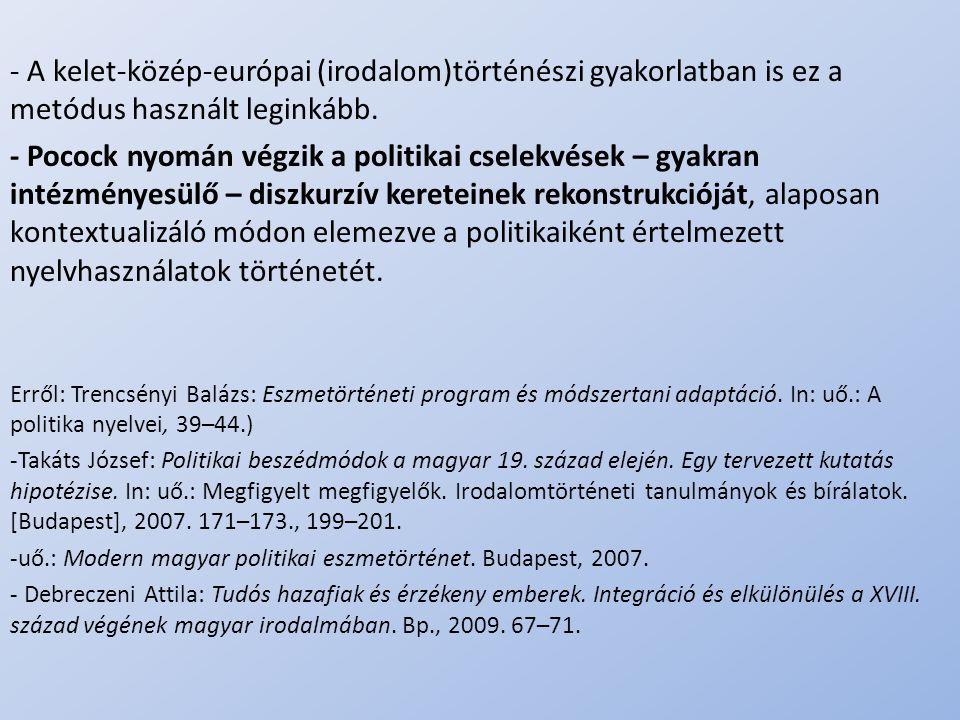 .. - A kelet-közép-európai (irodalom)történészi gyakorlatban is ez a metódus használt leginkább. - Pocock nyomán végzik a politikai cselekvések – gyak