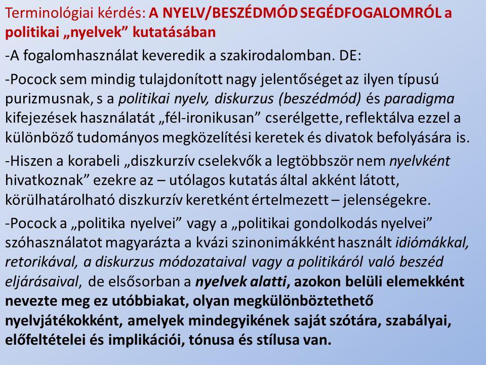 """.. Terminológiai kérdés: A NYELV/BESZÉDMÓD SEGÉDFOGALOMRÓL a politikai """"nyelvek"""" kutatásában -A fogalomhasználat keveredik a szakirodalomban. DE: -Poc"""
