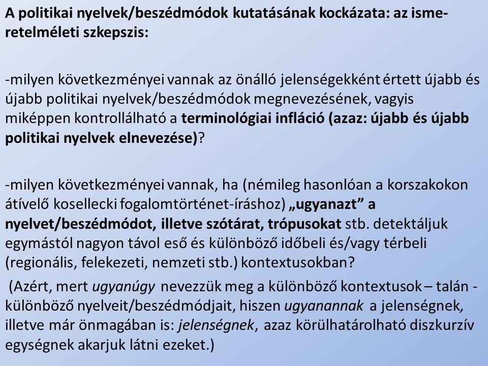 .. A politikai nyelvek/beszédmódok kutatásának kockázata: az isme- retelméleti szkepszis: -milyen következményei vannak az önálló jelenségekként értet