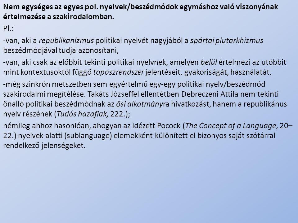 .. Nem egységes az egyes pol. nyelvek/beszédmódok egymáshoz való viszonyának értelmezése a szakirodalomban. Pl.: -van, aki a republikanizmus politikai