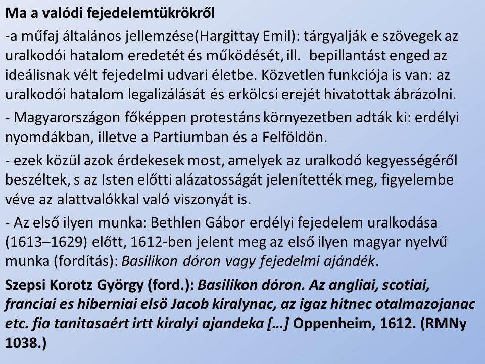 .. Ma a valódi fejedelemtükrökről -a műfaj általános jellemzése(Hargittay Emil): tárgyalják e szövegek az uralkodói hatalom eredetét és működését, ill