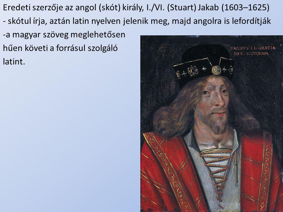 .. Eredeti szerzője az angol (skót) király, I./VI. (Stuart) Jakab (1603–1625) - skótul írja, aztán latin nyelven jelenik meg, majd angolra is lefordít