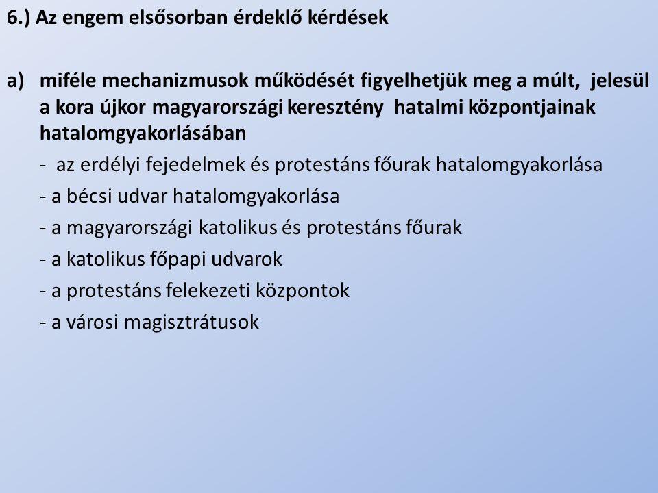 .. 6.) Az engem elsősorban érdeklő kérdések a)miféle mechanizmusok működését figyelhetjük meg a múlt, jelesül a kora újkor magyarországi keresztény ha