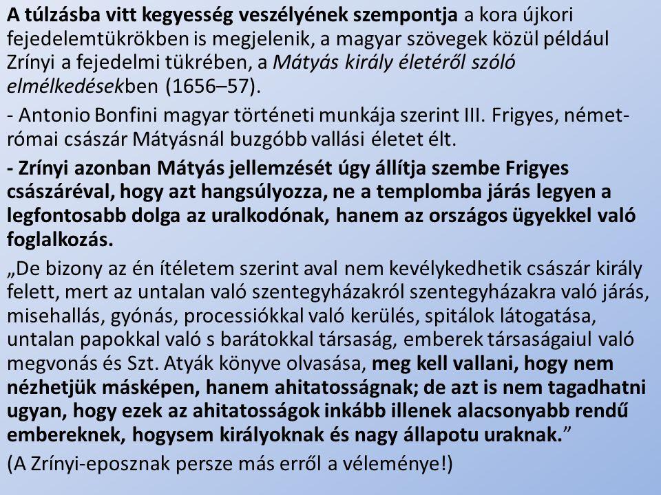 .. A túlzásba vitt kegyesség veszélyének szempontja a kora újkori fejedelemtükrökben is megjelenik, a magyar szövegek közül például Zrínyi a fejedelmi