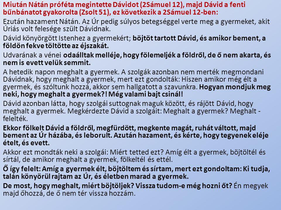 .. Miután Nátán próféta megintette Dávidot (2Sámuel 12), majd Dávid a fenti bűnbánatot gyakorolta (Zsolt 51), ez következik a 2Sámuel 12-ben: Ezután h