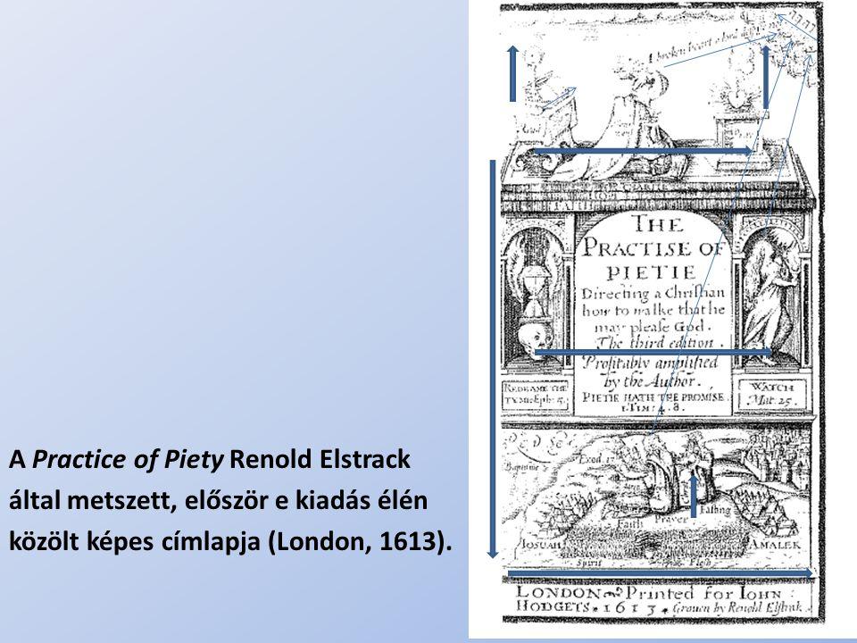 .. A Practice of Piety Renold Elstrack által metszett, először e kiadás élén közölt képes címlapja (London, 1613).