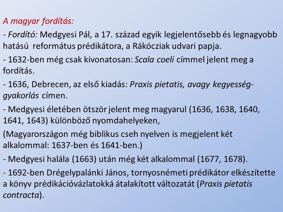 .. A magyar fordítás: - Fordító: Medgyesi Pál, a 17. század egyik legjelentősebb és legnagyobb hatású református prédikátora, a Rákócziak udvari papja