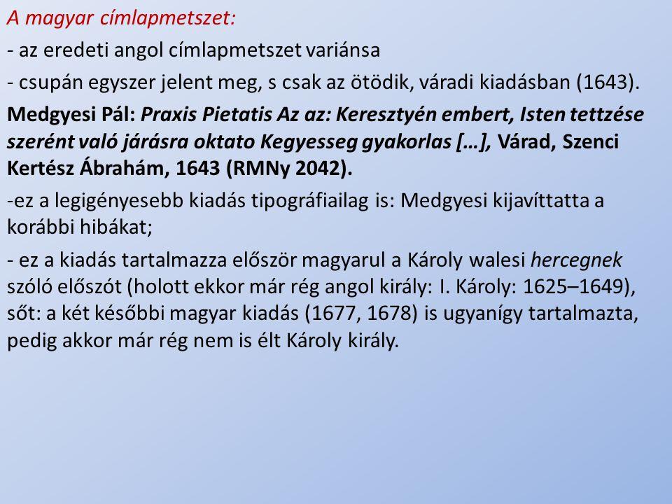 .. A magyar címlapmetszet: - az eredeti angol címlapmetszet variánsa - csupán egyszer jelent meg, s csak az ötödik, váradi kiadásban (1643). Medgyesi