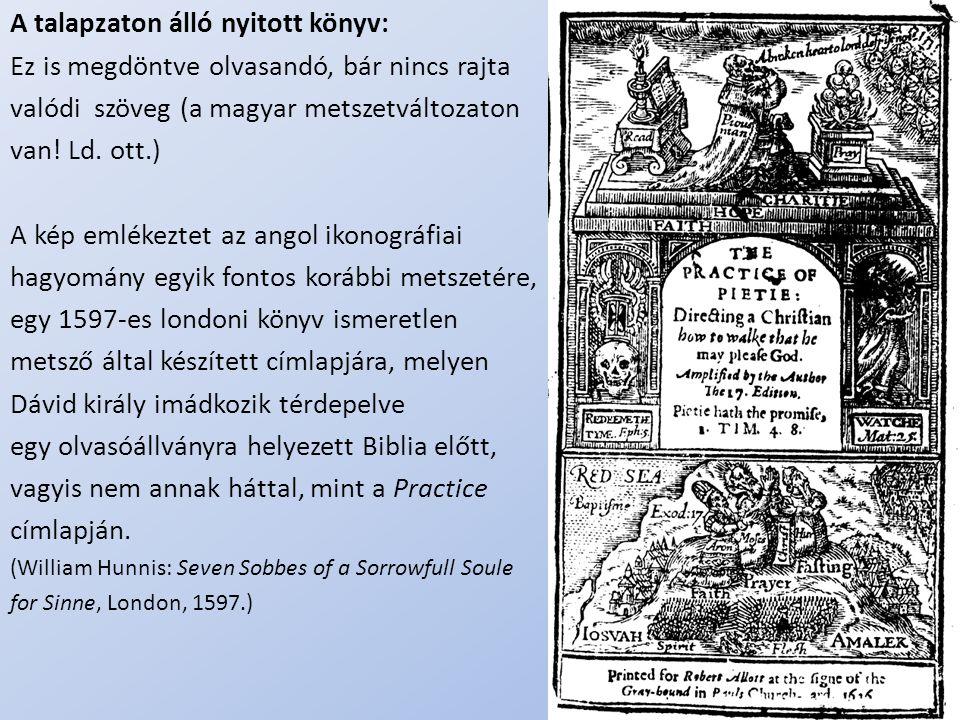 .. A talapzaton álló nyitott könyv: Ez is megdöntve olvasandó, bár nincs rajta valódi szöveg (a magyar metszetváltozaton van! Ld. ott.) A kép emlékezt