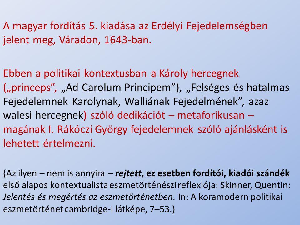 """.. A magyar fordítás 5. kiadása az Erdélyi Fejedelemségben jelent meg, Váradon, 1643-ban. Ebben a politikai kontextusban a Károly hercegnek (""""princeps"""