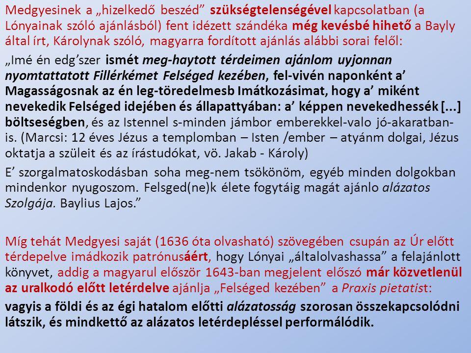 """.. Medgyesinek a """"hizelkedő beszéd"""" szükségtelenségével kapcsolatban (a Lónyainak szóló ajánlásból) fent idézett szándéka még kevésbé hihető a Bayly á"""