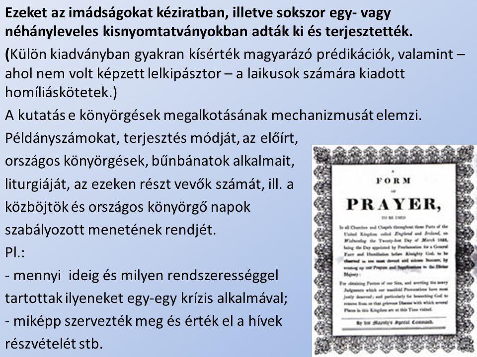 .. Ezeket az imádságokat kéziratban, illetve sokszor egy- vagy néhányleveles kisnyomtatványokban adták ki és terjesztették. (Külön kiadványban gyakran